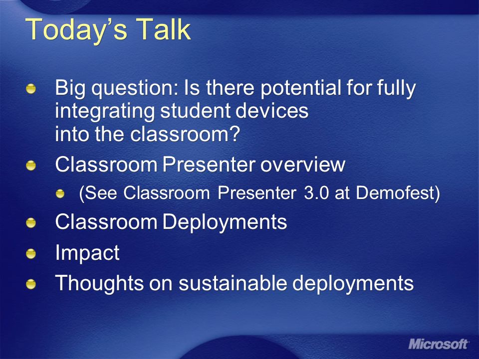 Todays Talk Big question: Is there potential for fully integrating student devices into the classroom.