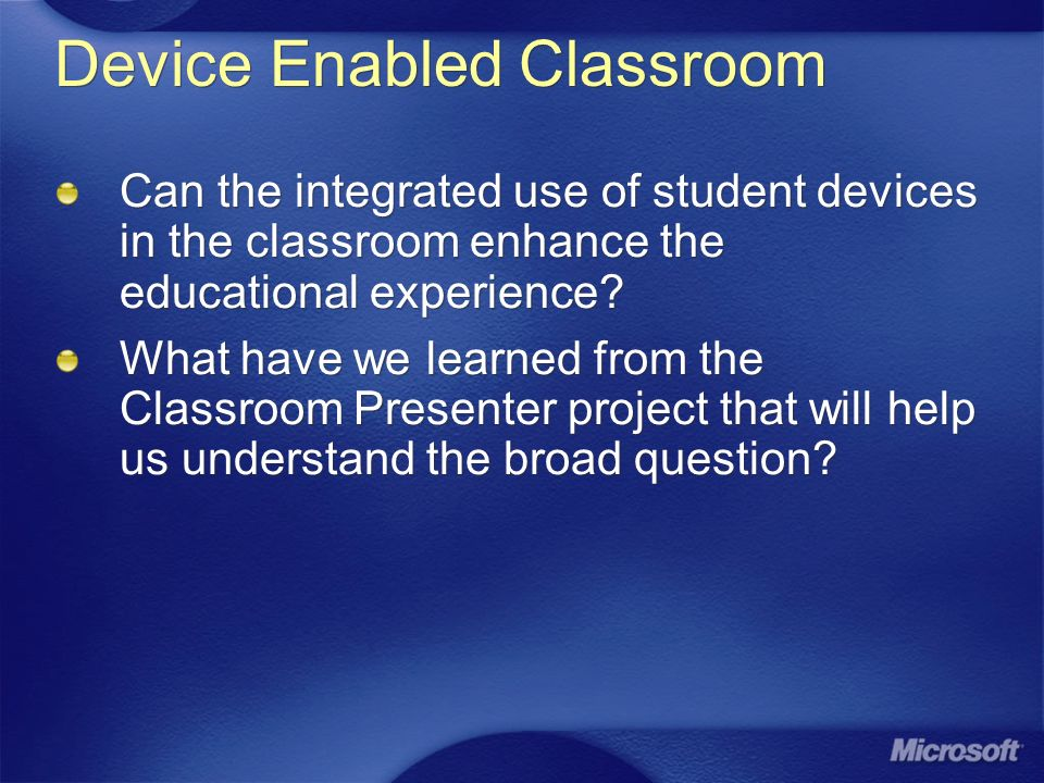 Device Enabled Classroom Can the integrated use of student devices in the classroom enhance the educational experience.