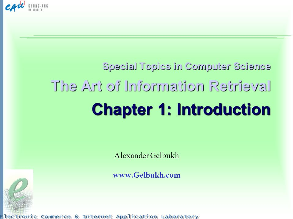 Special Topics in Computer Science The Art of Information Retrieval Chapter 1: Introduction Alexander Gelbukh www.Gelbukh.com