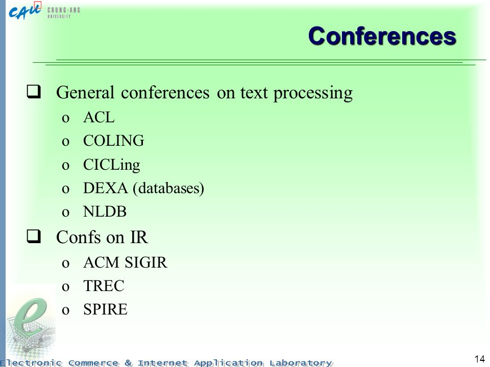 14 Conferences General conferences on text processing oACL oCOLING oCICLing oDEXA (databases) oNLDB Confs on IR oACM SIGIR oTREC oSPIRE