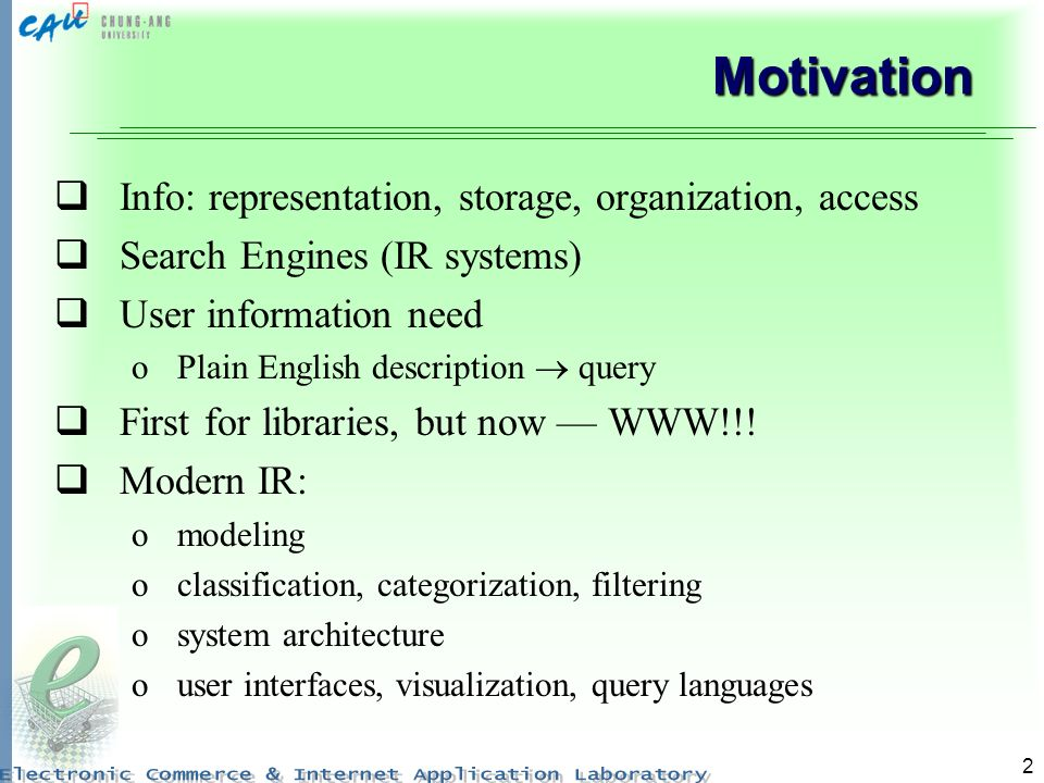 2 Motivation Info: representation, storage, organization, access Search Engines (IR systems) User information need oPlain English description query First for libraries, but now WWW!!.