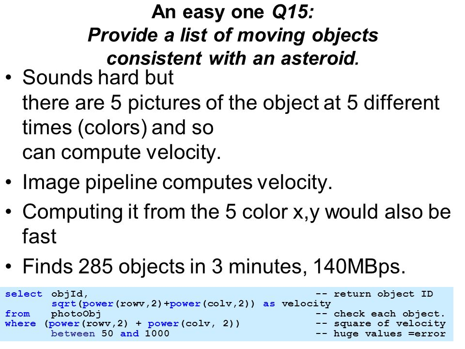 An easy one Q15: Provide a list of moving objects consistent with an asteroid.