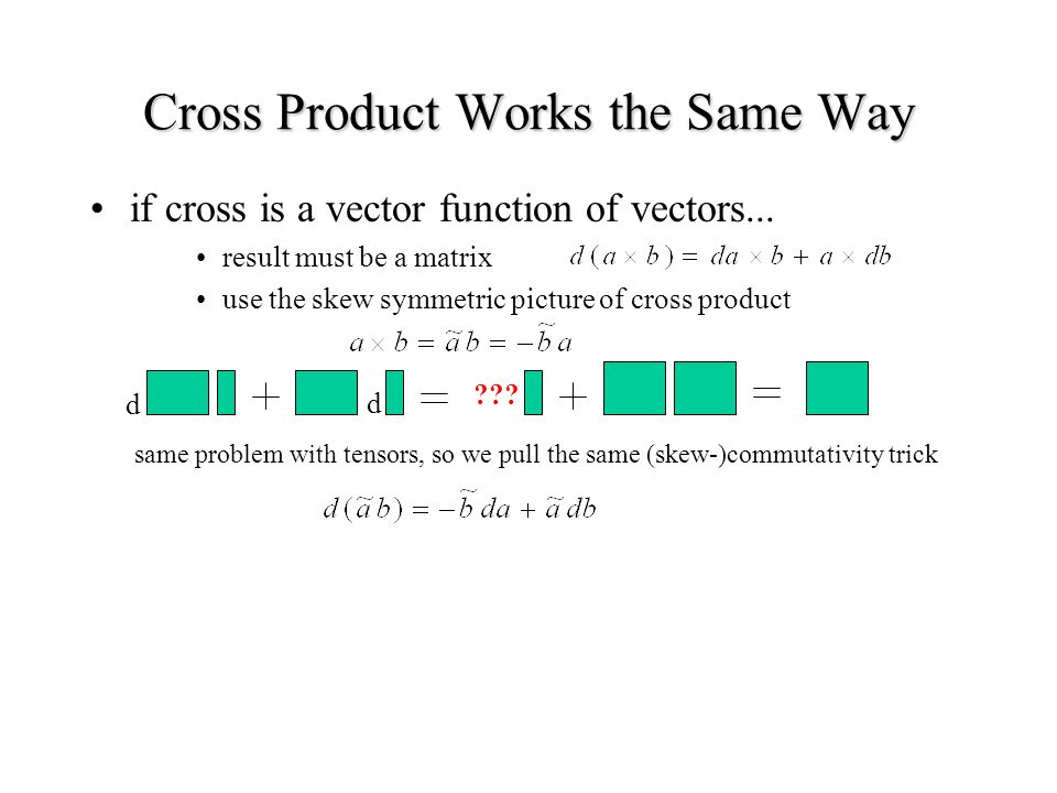 Cross Product Works the Same Way if cross is a vector function of vectors...