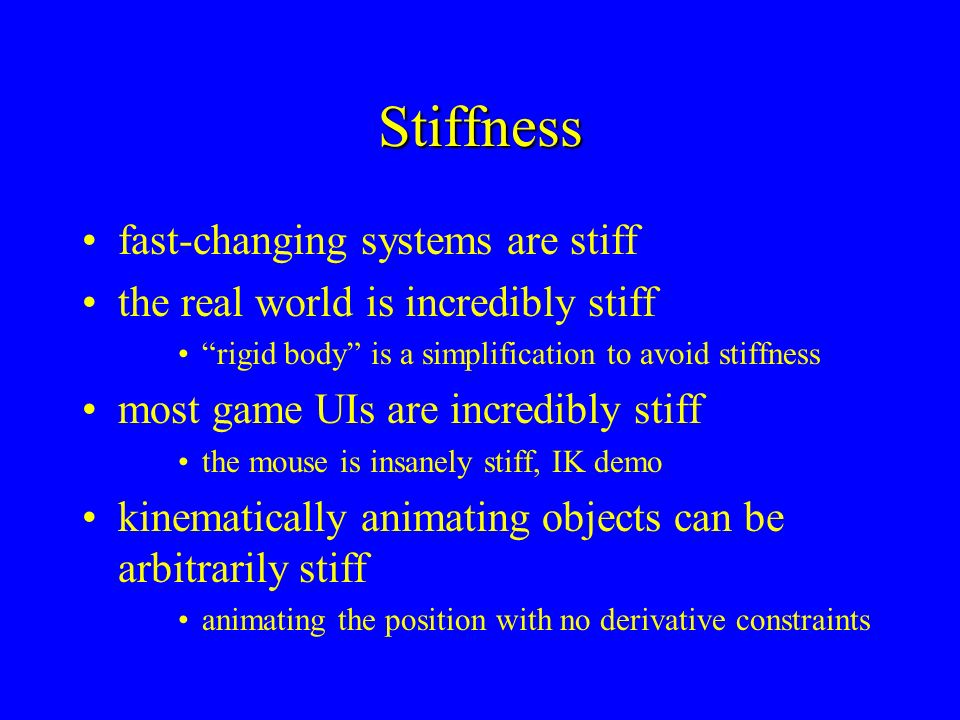 Stiffness fast-changing systems are stiff the real world is incredibly stiff rigid body is a simplification to avoid stiffness most game UIs are incre