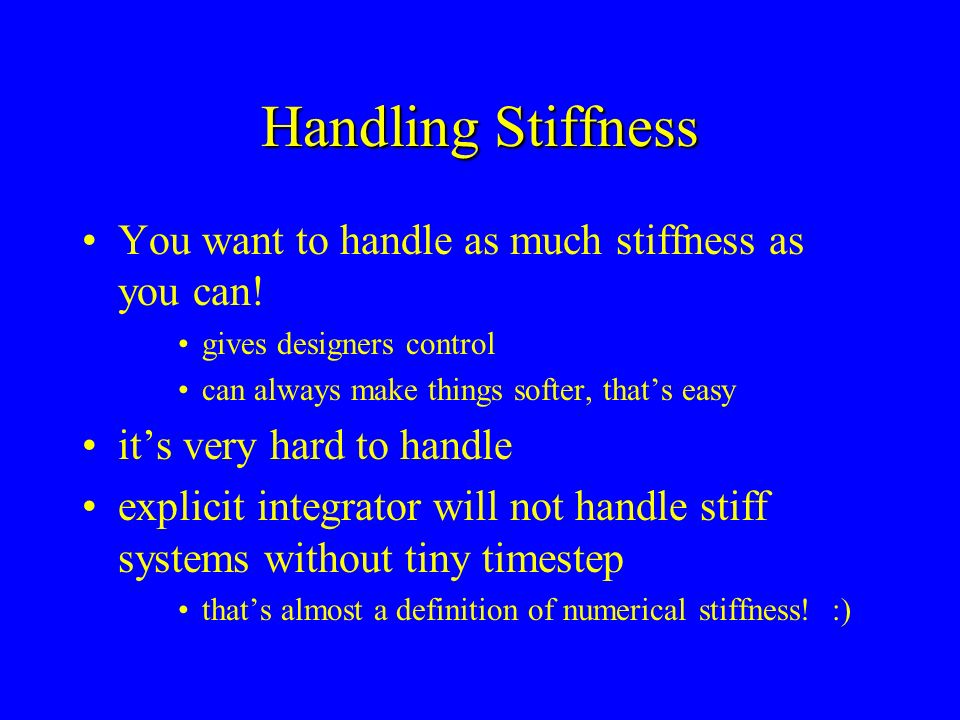 Handling Stiffness You want to handle as much stiffness as you can.