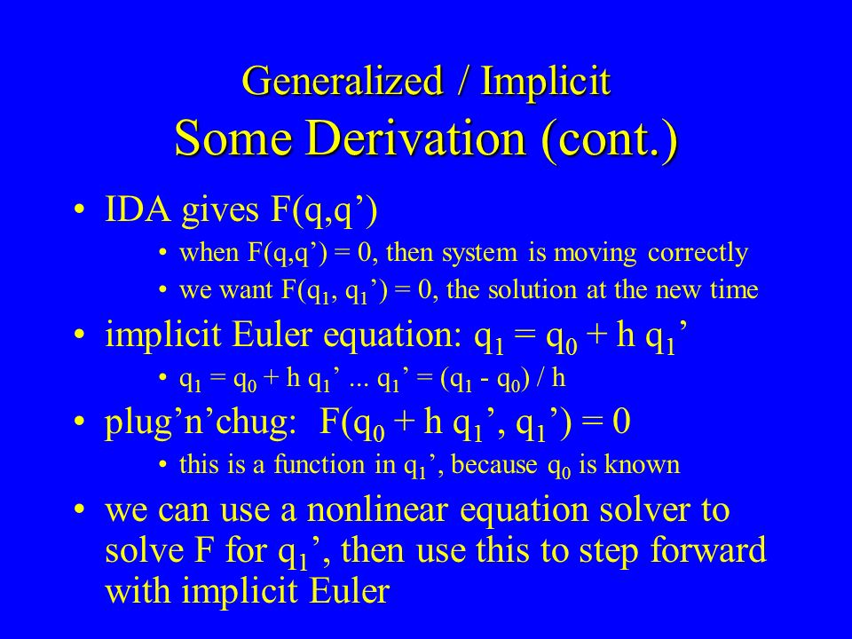 Generalized / Implicit Some Derivation (cont.) IDA gives F(q,q) when F(q,q) = 0, then system is moving correctly we want F(q 1, q 1 ) = 0, the solutio