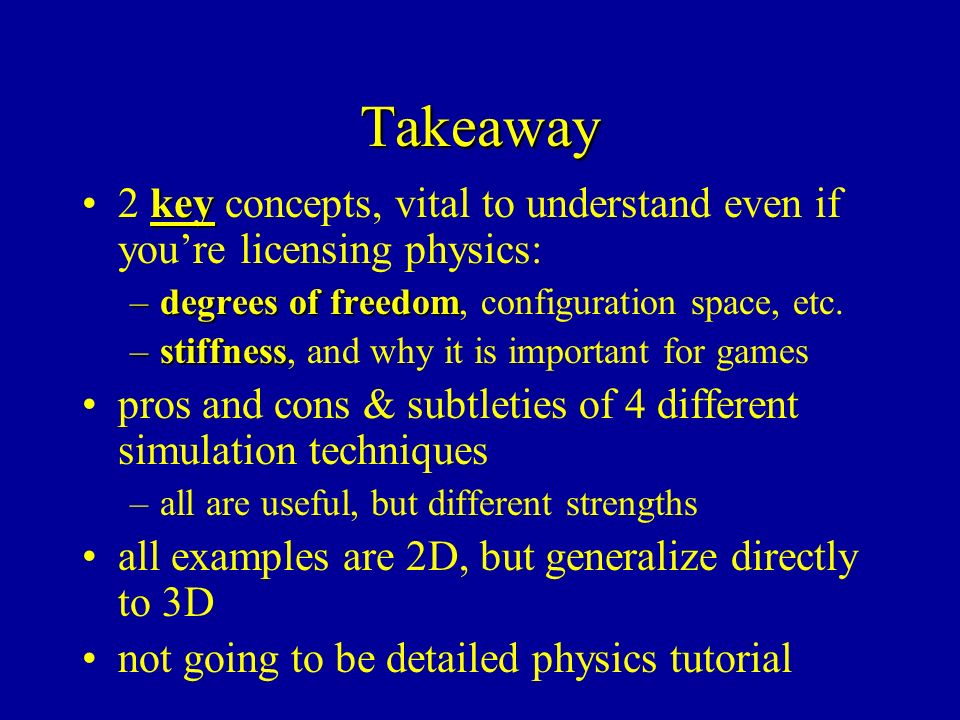 Takeaway key2 key concepts, vital to understand even if youre licensing physics: –degrees of freedom –degrees of freedom, configuration space, etc.