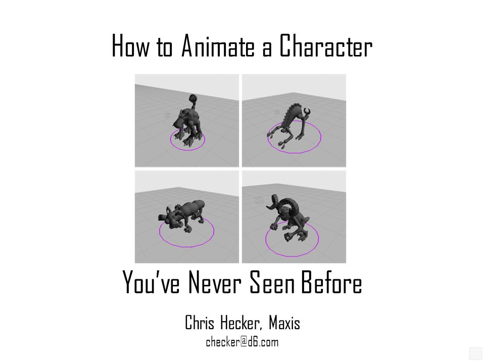 How to Animate a Character Youve Never Seen Before Chris Hecker, Maxis checker@d6.com