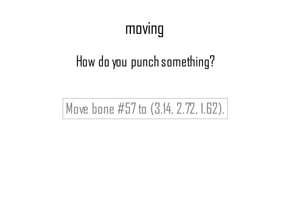 moving Move bone #57 to (3.14, 2.72, 1.62). How do you punch something?