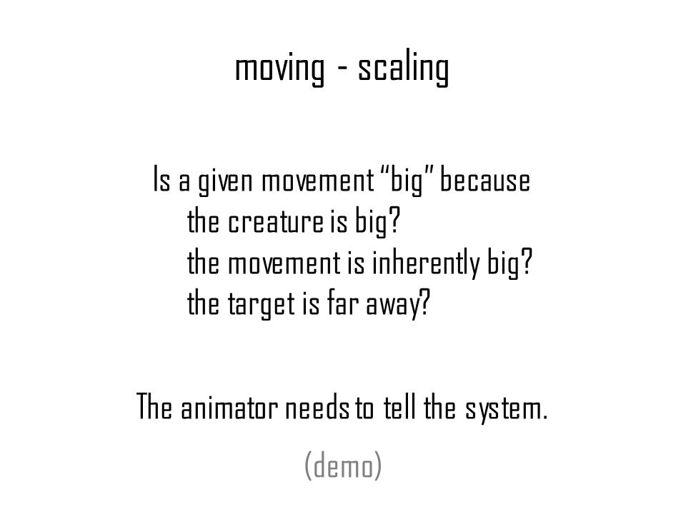moving - scaling Is a given movement big because the creature is big.