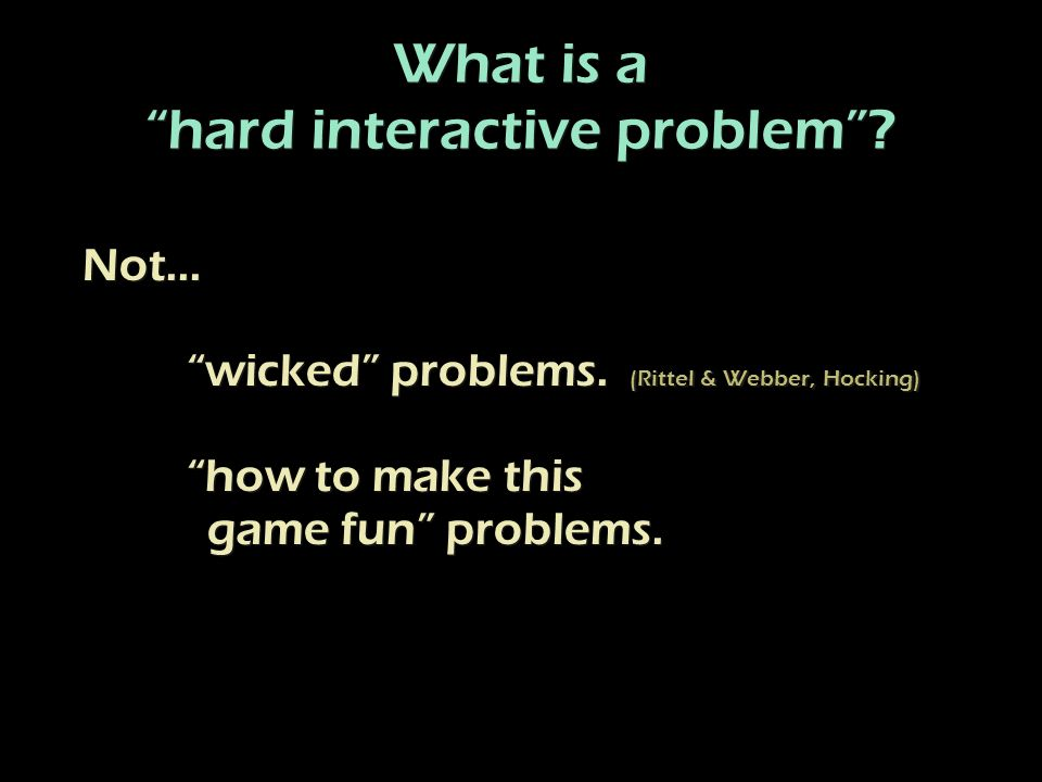 What is a hard interactive problem.What is a hard interactive problem.