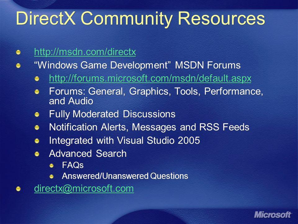 DirectX Community Resources http://msdn.com/directx Windows Game Development MSDN Forums http://forums.microsoft.com/msdn/default.aspx Forums: General