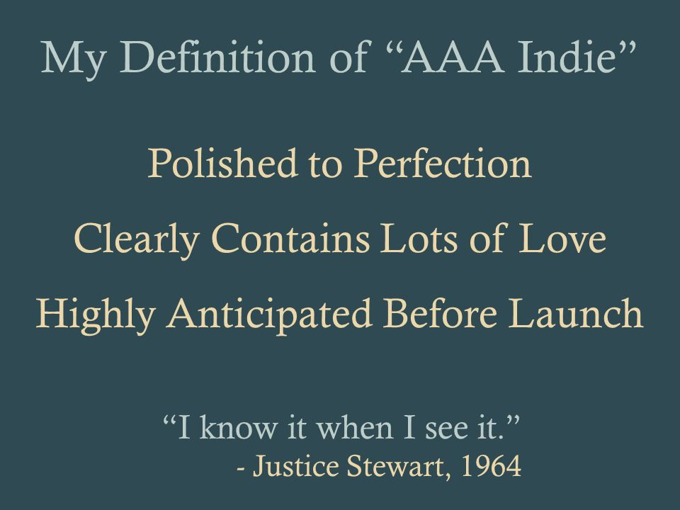 My Definition of AAA Indie I know it when I see it.