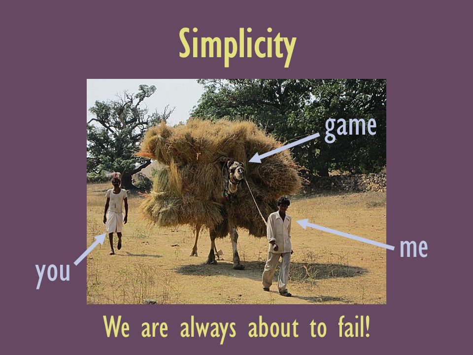 Simplicity me game you We are always about to fail!