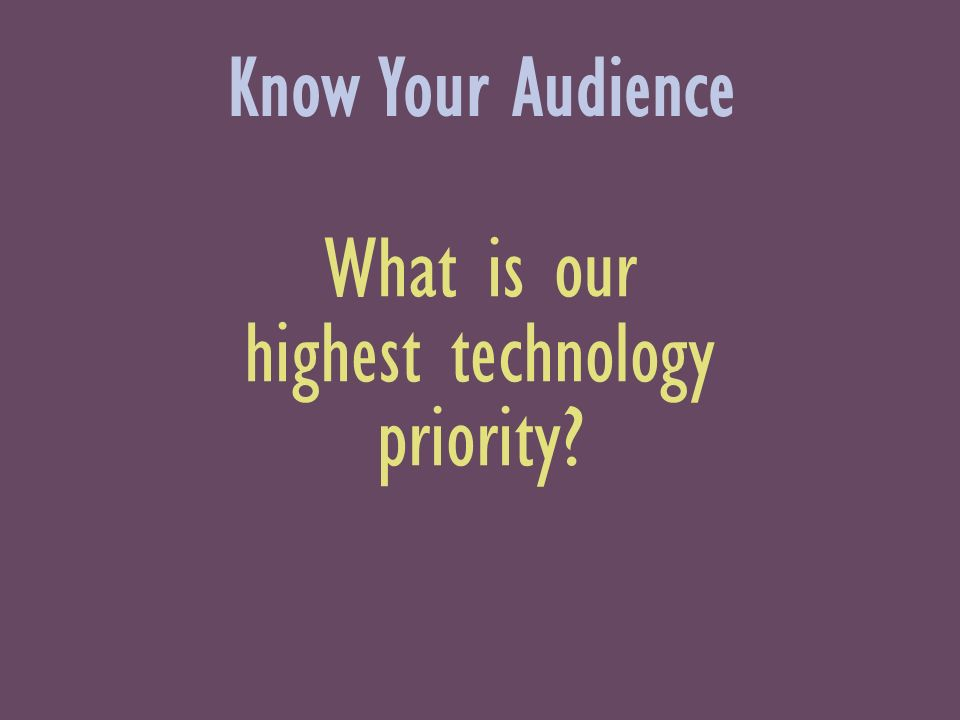 What is our highest technology priority Know Your Audience