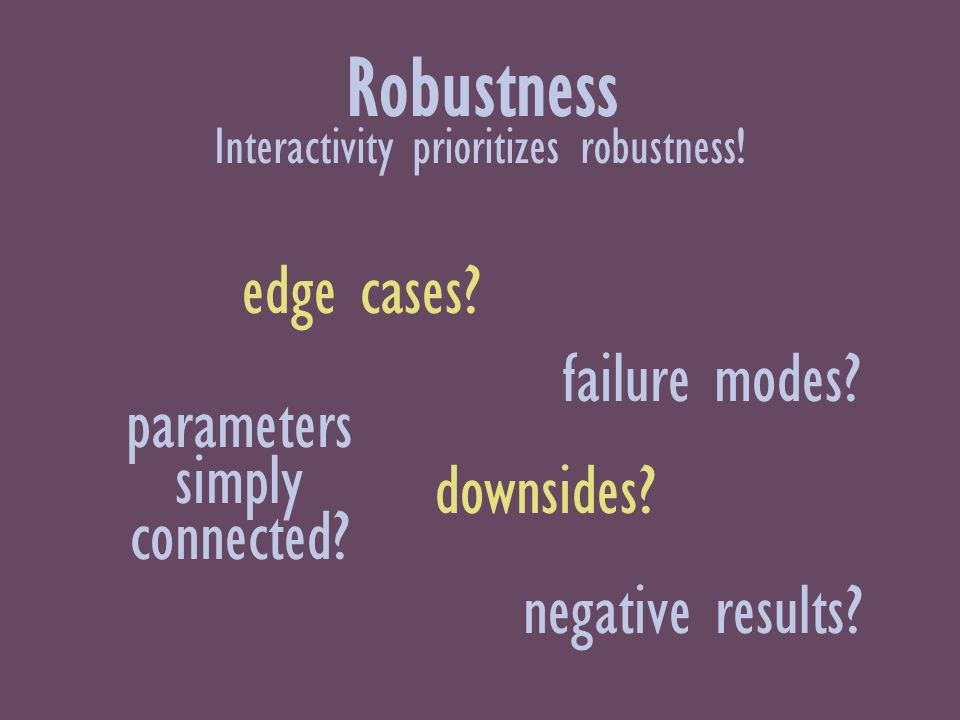 Robustness edge cases. failure modes. parameters simply connected.