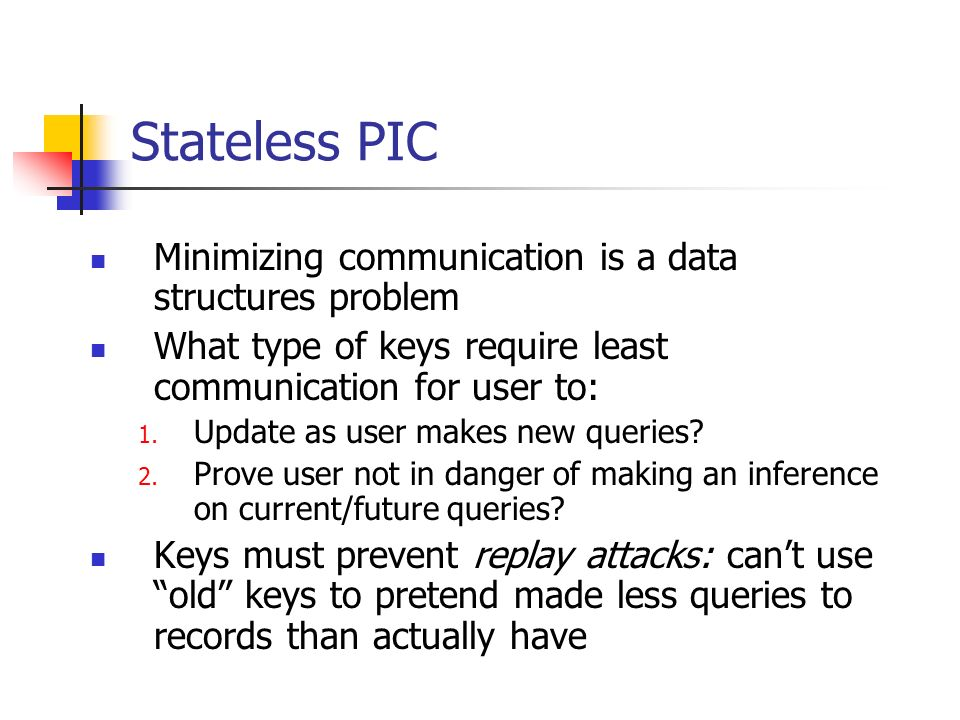 Stateless PIC Minimizing communication is a data structures problem What type of keys require least communication for user to: 1.