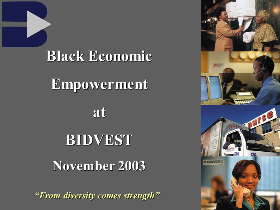 From diversity comes strength Black Economic EmpowermentatBIDVEST November 2003