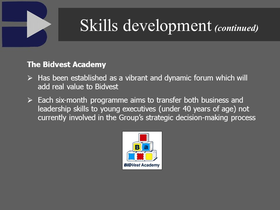 The Bidvest Academy Has been established as a vibrant and dynamic forum which will add real value to Bidvest Each six-month programme aims to transfer