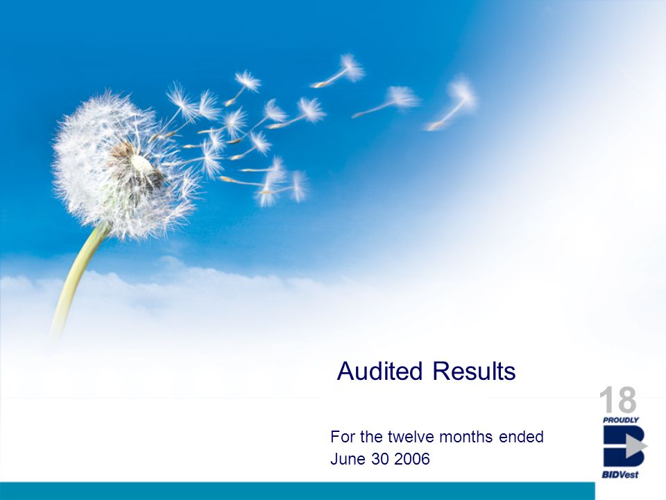 Audited Results For the twelve months ended June 30 2006 18