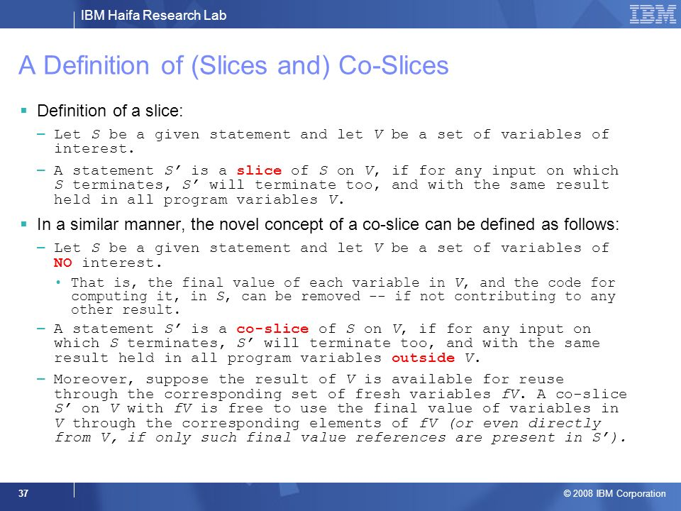 IBM Haifa Research Lab © 2008 IBM Corporation 37 A Definition of (Slices and) Co-Slices Definition of a slice: – Let S be a given statement and let V