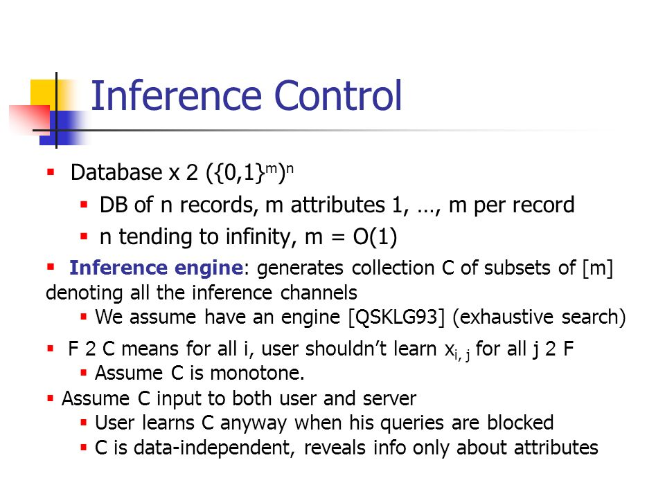 Inference Control Database x 2 ({0,1} m ) n DB of n records, m attributes 1, …, m per record n tending to infinity, m = O(1) Inference engine: generat