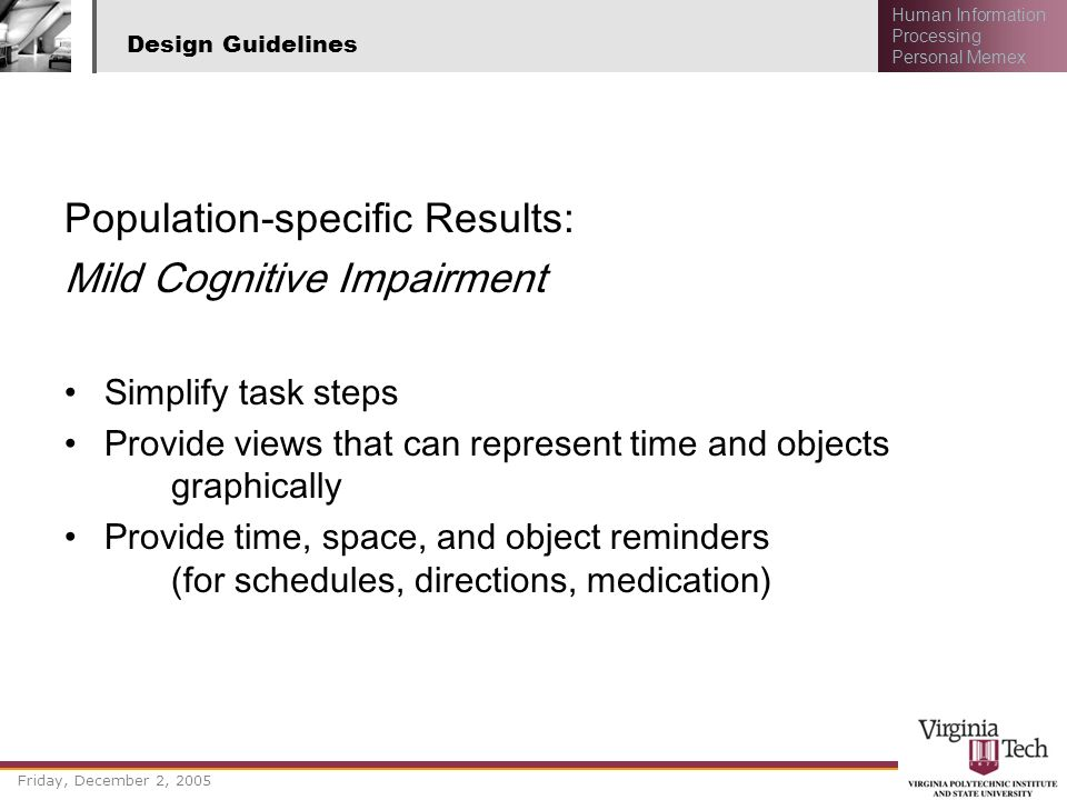 Friday, December 2, 2005 Human Information Processing Personal Memex Design Guidelines Population-specific Results: Mild Cognitive Impairment Simplify