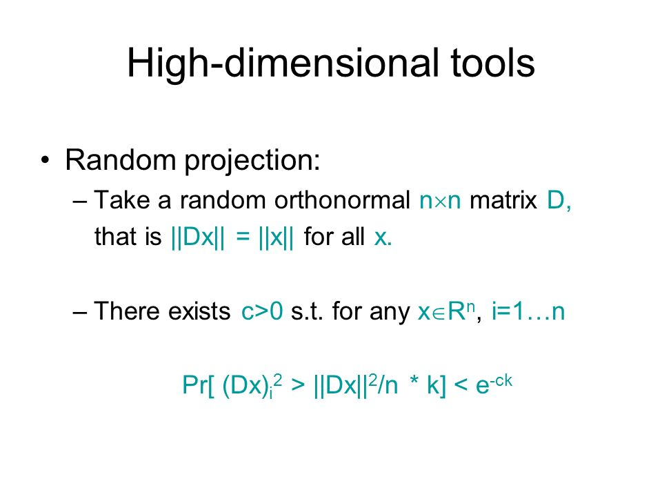 High-dimensional tools Random projection: –Take a random orthonormal n n matrix D, that is ||Dx|| = ||x|| for all x.