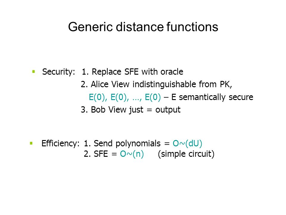 Generic distance functions Security: 1. Replace SFE with oracle 2.