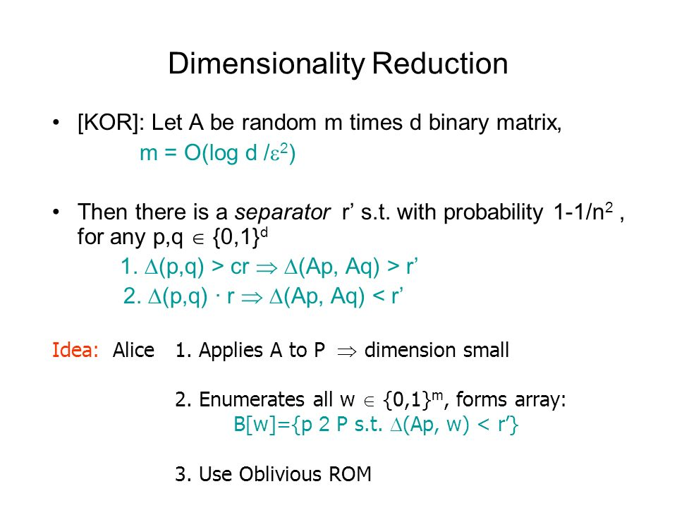 Dimensionality Reduction [KOR]: Let A be random m times d binary matrix, m = O(log d / 2 ) Then there is a separator r s.t.