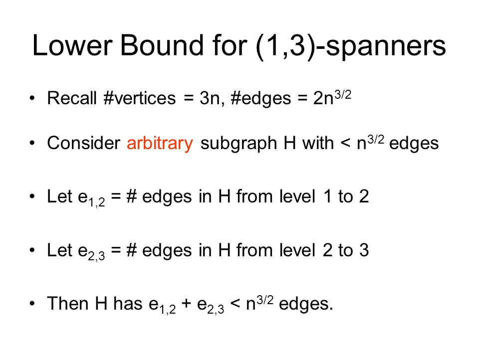 Lower Bound for (1,3)-spanners Recall #vertices = 3n, #edges = 2n 3/2 Consider arbitrary subgraph H with < n 3/2 edges Let e 1,2 = # edges in H from l