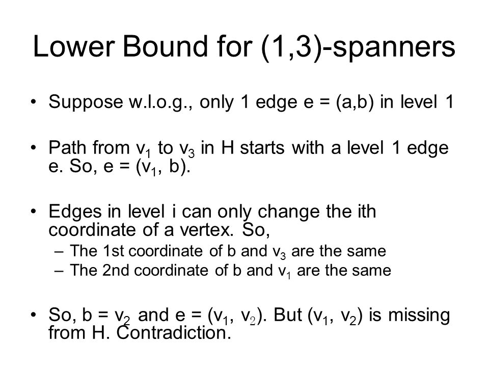 Lower Bound for (1,3)-spanners Suppose w.l.o.g., only 1 edge e = (a,b) in level 1 Path from v 1 to v 3 in H starts with a level 1 edge e.