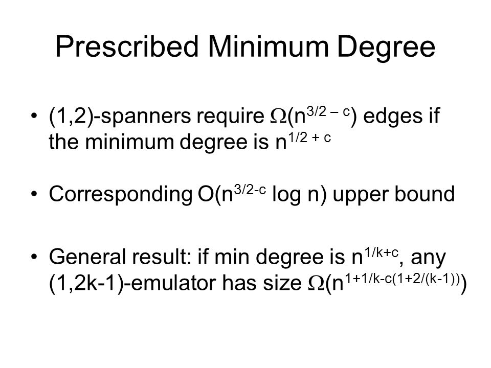 Prescribed Minimum Degree (1,2)-spanners require (n 3/2 – c ) edges if the minimum degree is n 1/2 + c Corresponding O(n 3/2-c log n) upper bound Gene