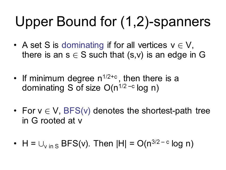 Upper Bound for (1,2)-spanners A set S is dominating if for all vertices v 2 V, there is an s 2 S such that (s,v) is an edge in G If minimum degree n