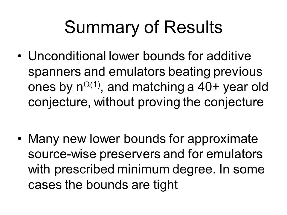 Summary of Results Unconditional lower bounds for additive spanners and emulators beating previous ones by n (1), and matching a 40+ year old conjectu