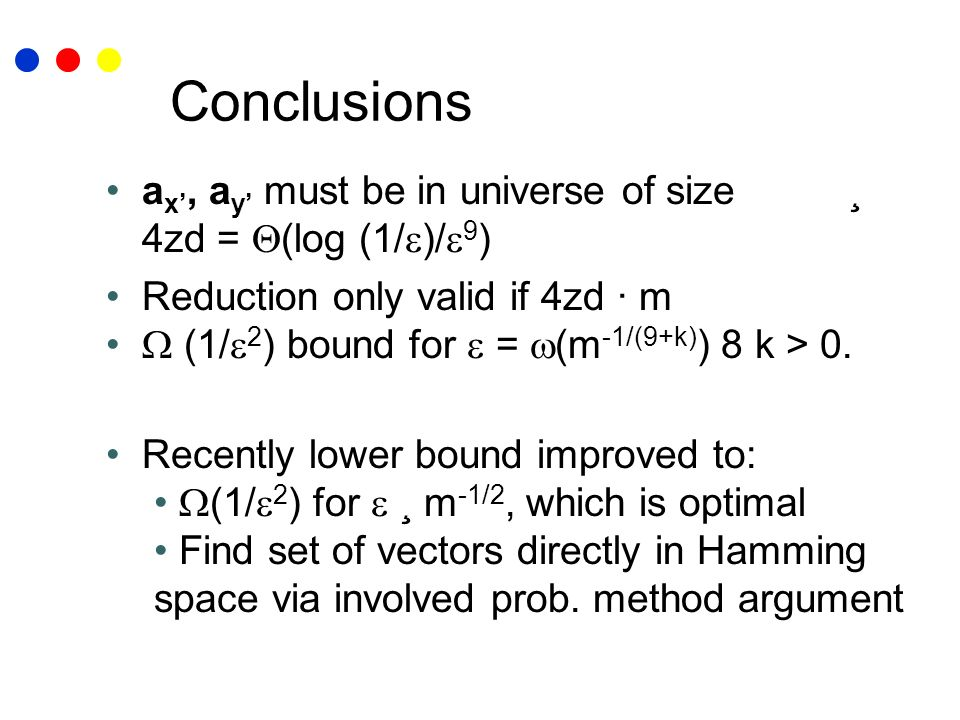 Conclusions a x, a y must be in universe of size ¸ 4zd = (log (1/ )/ 9 ) Reduction only valid if 4zd · m (1/ 2 ) bound for = (m -1/(9+k) ) 8 k > 0. Re