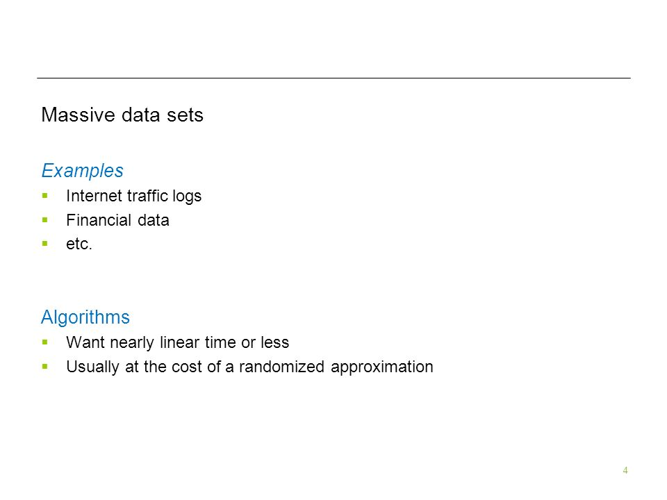 4 Massive data sets Examples Internet traffic logs Financial data etc.