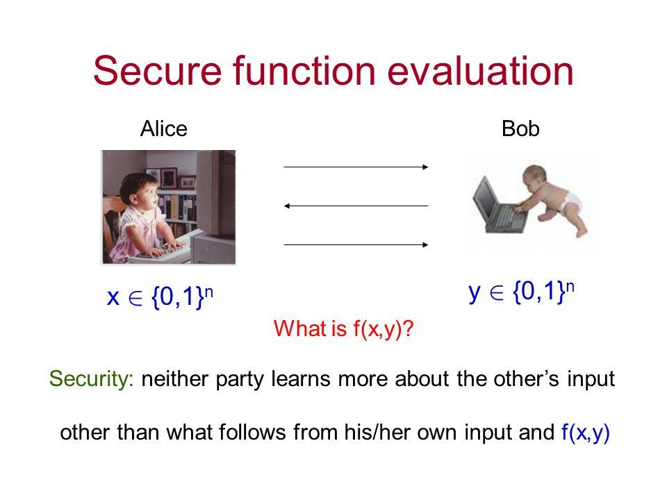 Secure function evaluation x 2 {0,1} n y 2 {0,1} n AliceBob What is f(x,y).