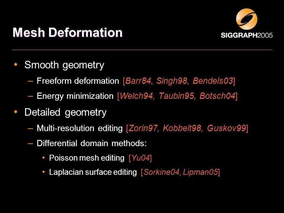 Mesh Deformation Smooth geometry – Freeform deformation [Barr84, Singh98, Bendels03] – Energy minimization [Welch94, Taubin95, Botsch04] Detailed geom