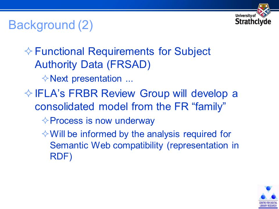 Background (2) Functional Requirements for Subject Authority Data (FRSAD) Next presentation...
