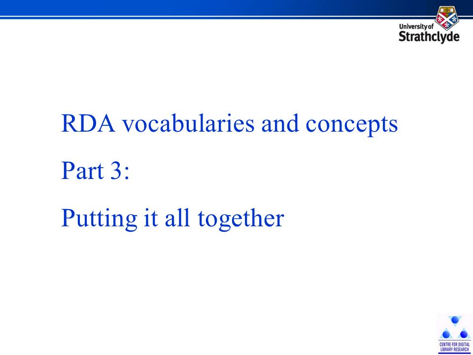 RDA vocabularies and concepts Part 3: Putting it all together