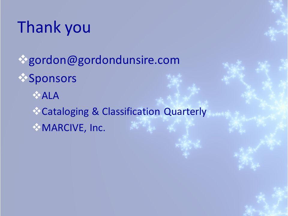 Thank you gordon@gordondunsire.com Sponsors ALA Cataloging & Classification Quarterly MARCIVE, Inc.
