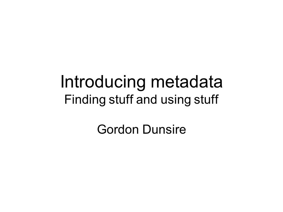 Recap Metadata is useful information about specific aspects of a resource Specific aspects are structured and labelled as metadata elements Different types of resource have different sets of elements, with a common core set Non-local use is increasingly important Standards are evolving to improve usefulness