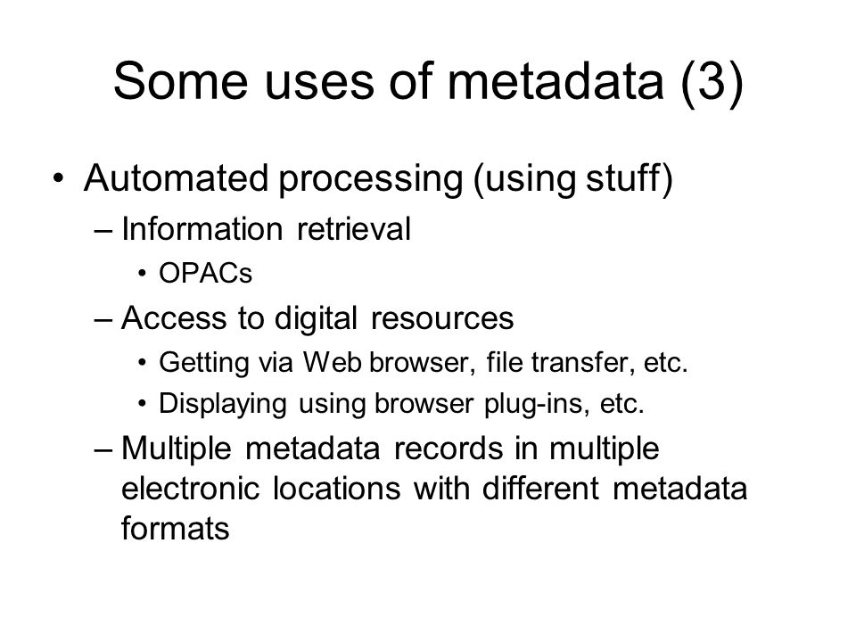 Characteristics (1) A metadata record is (usually) significantly smaller than the stuff it describes –Catalogue card vs book –Metadata is a precis or abstract of those aspects of the data deemed useful for retrieval, management, processing, etc.