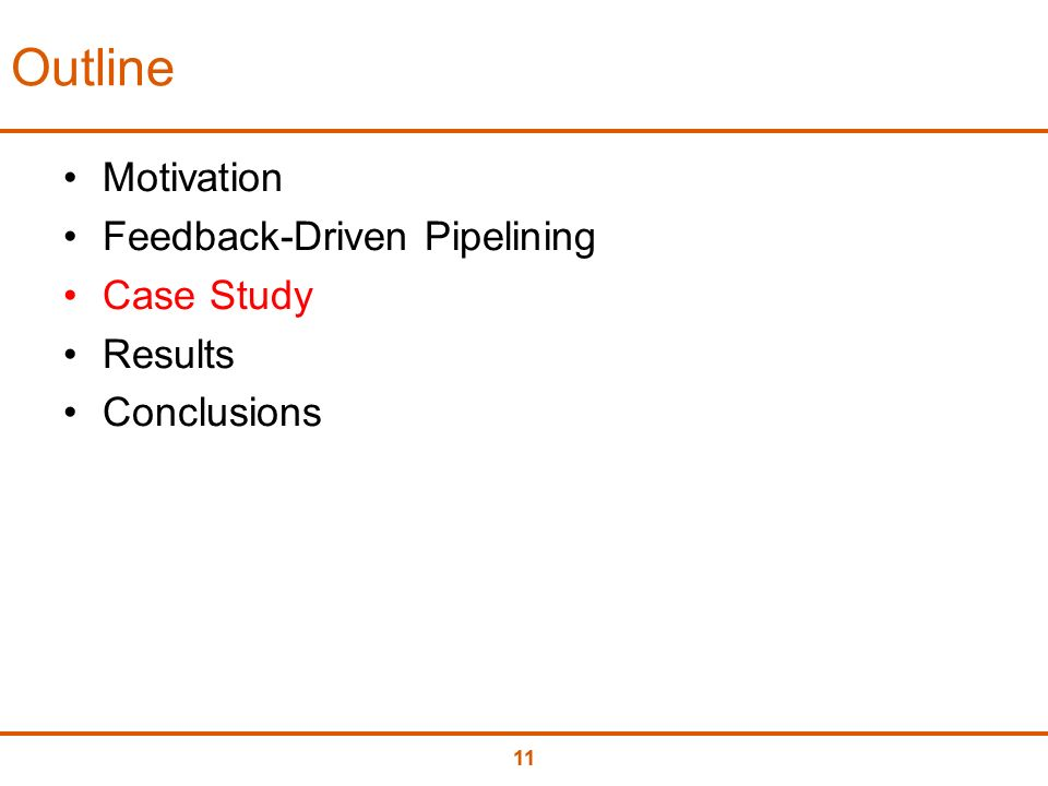 11 Outline Motivation Feedback-Driven Pipelining Case Study Results Conclusions