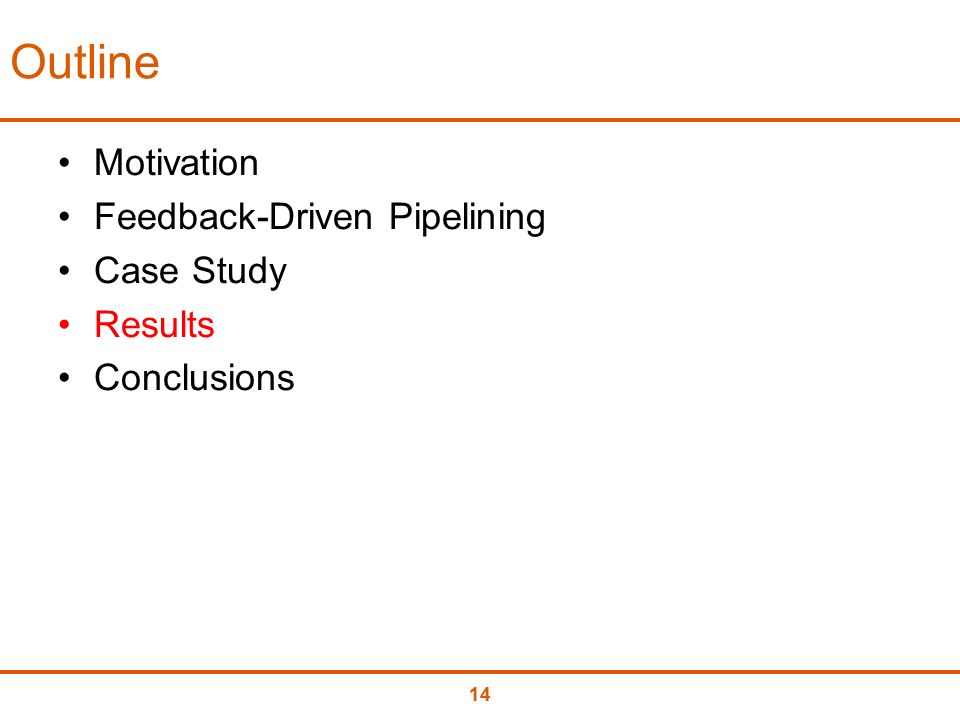 14 Outline Motivation Feedback-Driven Pipelining Case Study Results Conclusions