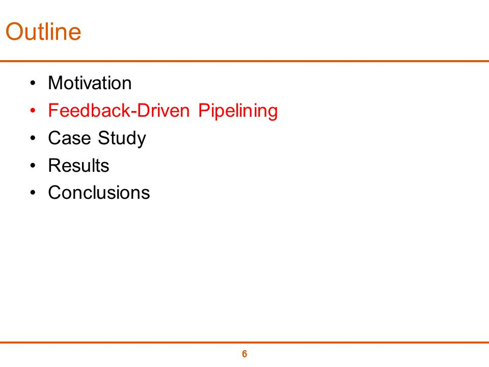 66 Outline Motivation Feedback-Driven Pipelining Case Study Results Conclusions