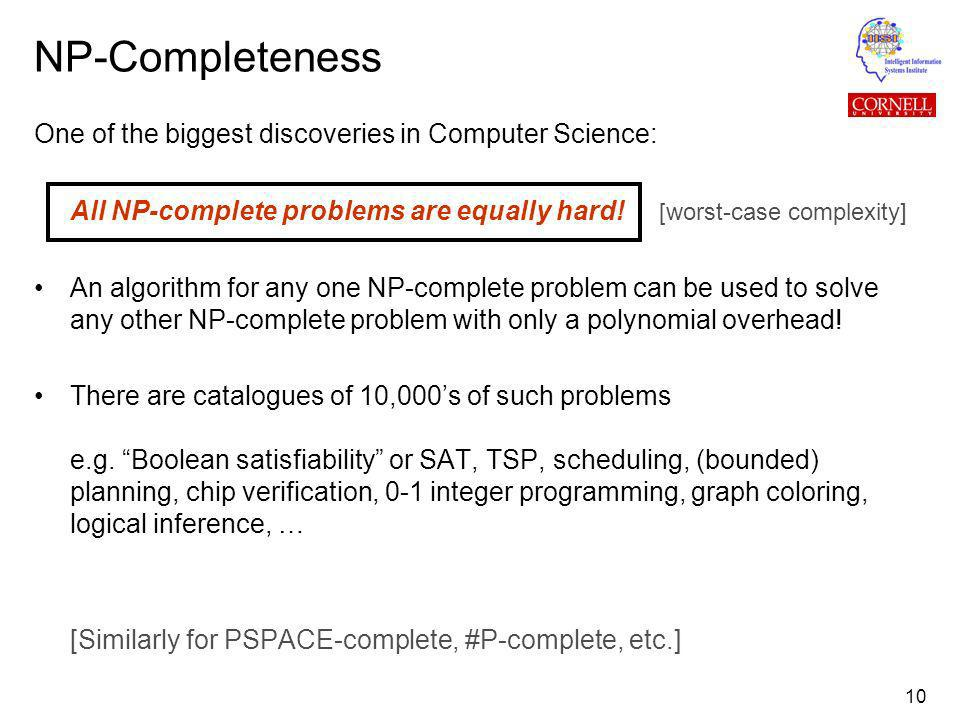 10 One of the biggest discoveries in Computer Science: All NP-complete problems are equally hard.