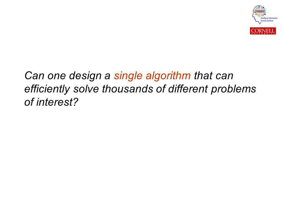 Can one design a single algorithm that can efficiently solve thousands of different problems of interest