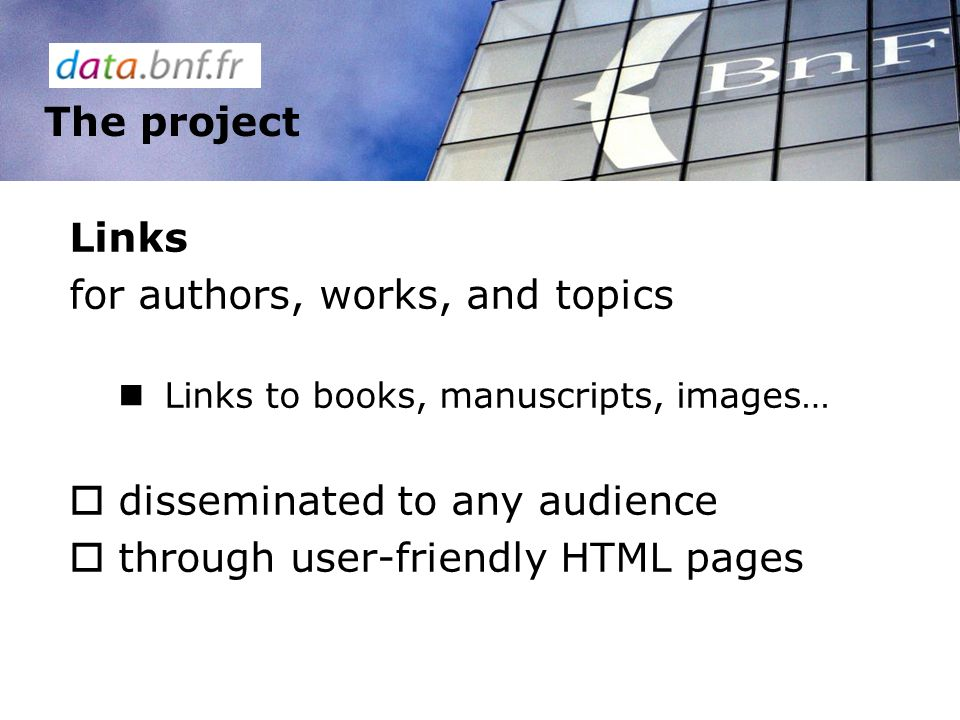 Theproject Links for authors, works, and topics Links to books, manuscripts, images… disseminated to any audience through user-friendly HTML pages